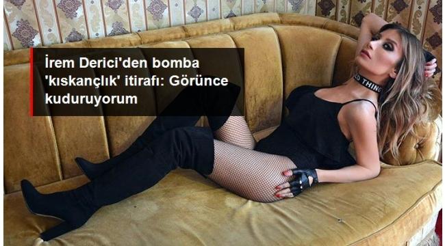 İrem Derici'den eski sevgilileriyle ilgili bomba itiraf: Görünce kuduruyorum.