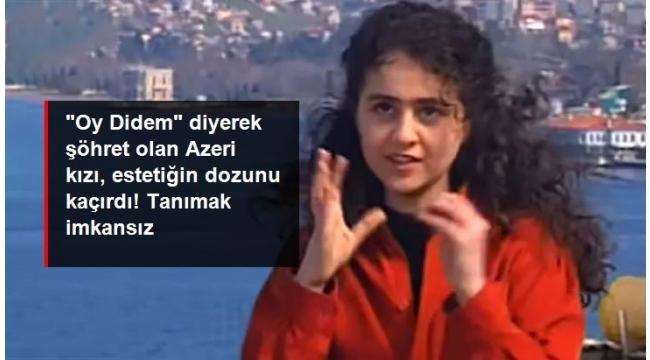"""""""Oy Didem"""" diyerek hayatımıza giren Azeri kızı, estetiğin dozunu kaçırdı! Şimdi görenler tanıyamıyor."""
