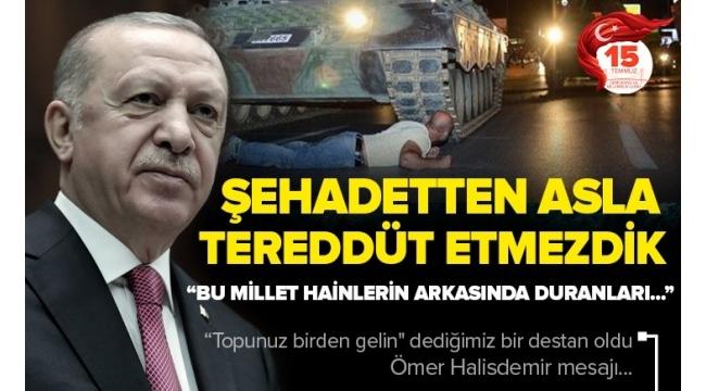 Başkan Erdoğan: Darbeciler karşımıza dikilseydi şehadete yürümek için bir an tereddüt etmeyecektim