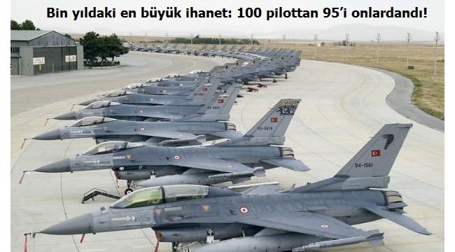 Bin yıldaki en büyük ihanet: 100 pilottan 95'i onlardandı!