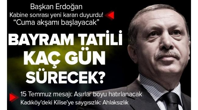 SON DAKİKA   Başkan Recep Tayyip Erdoğan'danKabine Toplantısısonrası önemli açıklamalar!Kurban Bayramı tatilisüresi belli oldu
